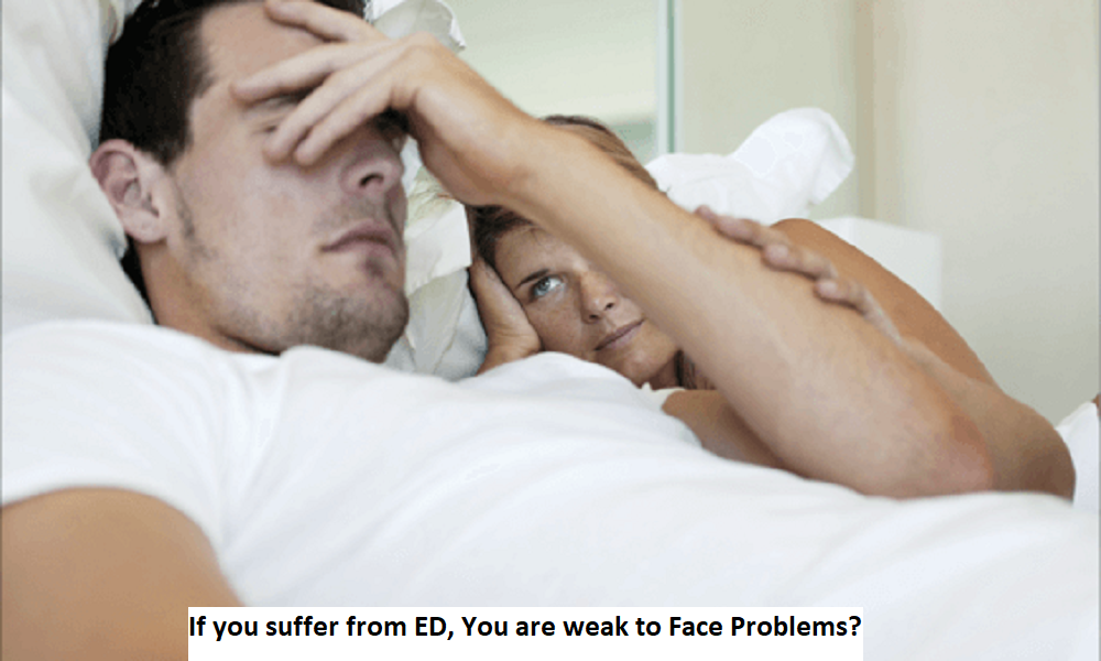 If you suffer from ED, You are weak to Face Problems